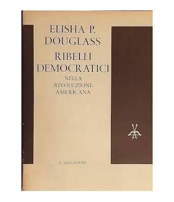 Ribelli democratici nella rivoluzione americana