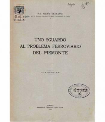 """Uno sguardo al problema ferroviario del Piemonte.Estratto dal volume """"Temi ferroviari"""" con cartine"""