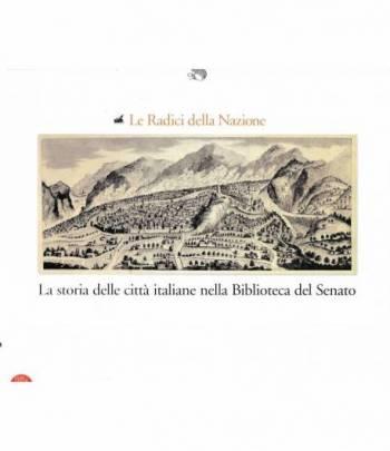 Le Radici della Nazione. La storia delle città italiane nella Biblioteca del Senato