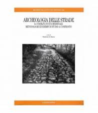 Archeologia delle strade. La viabilità in età medievale: metodologie ed esempi di studio a confronto