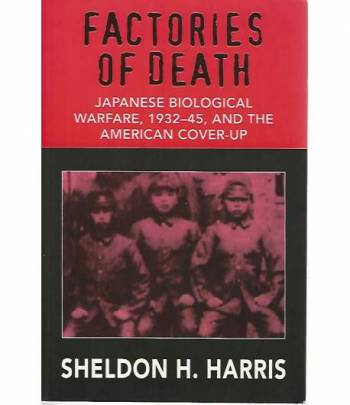 Factories of death. Japanese biological warfare,1932-45, and the american cover-up