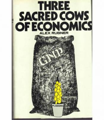 Three Sacred Cows of Economics