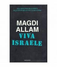 Viva Israele. Dall'ideologia della morte alla civiltà della vita: la mia storia.