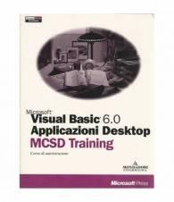 Visual basic 6.0 Applicazioni desktop. MCSD training