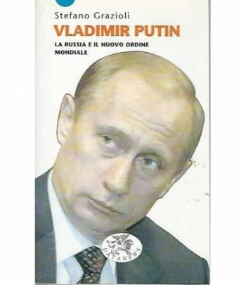 Vladimir Putin. La Russia e il nuovo ordine mondiale