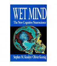 Wet Mind. The New Cognitive Neuroscience