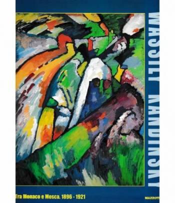 Wassily Kandinsky. Tra Monaco e Mosca 1896 -1921