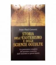 Storia dell'Esoterismo e delle scienze occulte. Un panorama completo del pensiero esoterico dall'Antichità ai giorni nostri