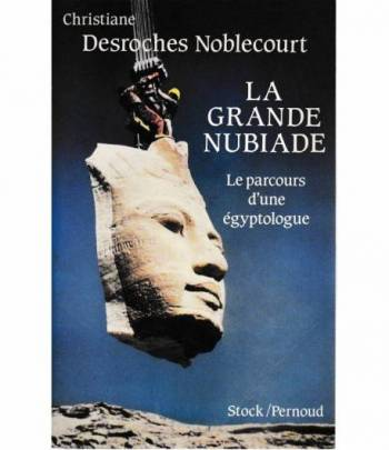 La grande Nubiade. Le parcours d'une ègiptologue