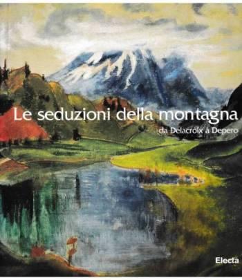 Le seduzioni della montagna. Da Delacroix a Depero