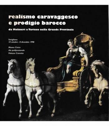 Realismo caravaggesco e prodigio barocco. Da Molineri a Taricco nella grande Provincia. Savigliano, 10 ottobre - 8 dicembre 1998