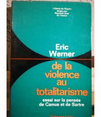 De la violence au totalitarisme. Essai sur la pensée de Camus et de Sartre.