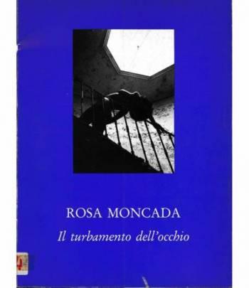 Rosa Moncada. Il turbamento dell'occhio