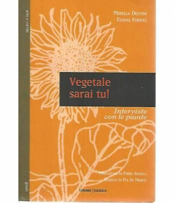 Vegetale sarai tu!Intervista con le piante