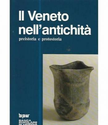 Il Veneto nell'antichità. Preistoria e protostoria. Voll. 1-2