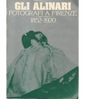 Gli Alinari. Fotografi e Firenze 1852-1920