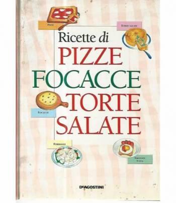 Ricette di pizze focacce torte salate