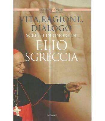 Vita,ragione,dialogo. Scritti in onore di Elio Scgreccia